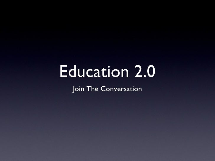 Education 2.0 <ul><li>Join The Conversation </li></ul>