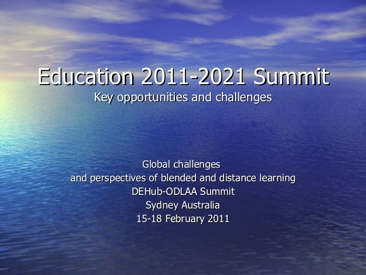 Education 2011-2021 Summit Key opportunities and challenges Global challenges  and perspectives of blended and distance le...