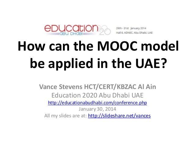How can the MOOC model be applied in the UAE? Vance Stevens HCT/CERT/KBZAC Al Ain Education 2020 Abu Dhabi UAE http://educ...
