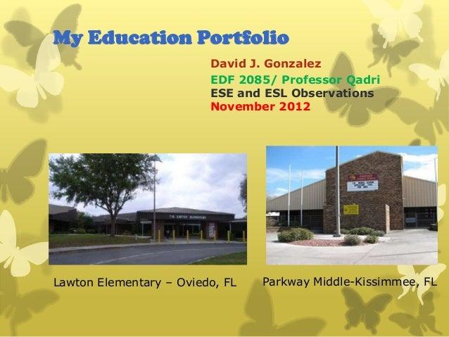 My Education Portfolio                         David J. Gonzalez                         EDF 2085/ Professor Qadri        ...