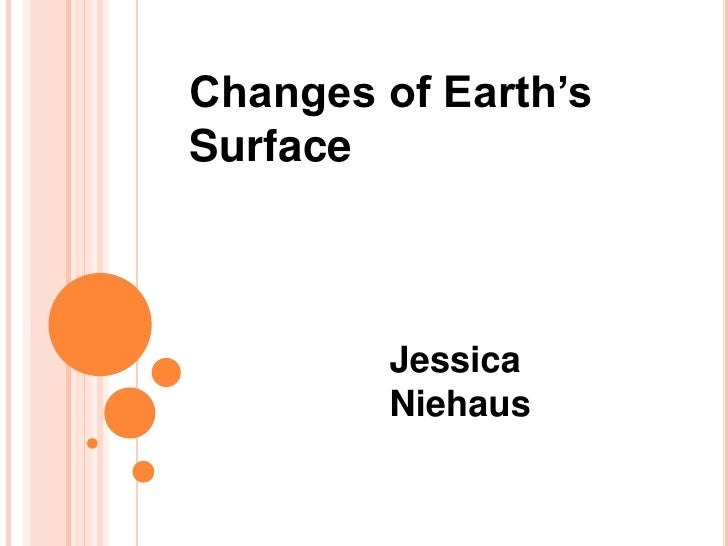 Changes of Earth's Surface<br />Jessica Niehaus<br />