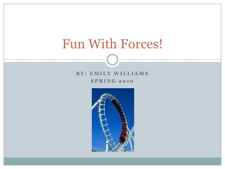 By: Emily Williams<br />Spring 2010<br />Fun With Forces!<br />