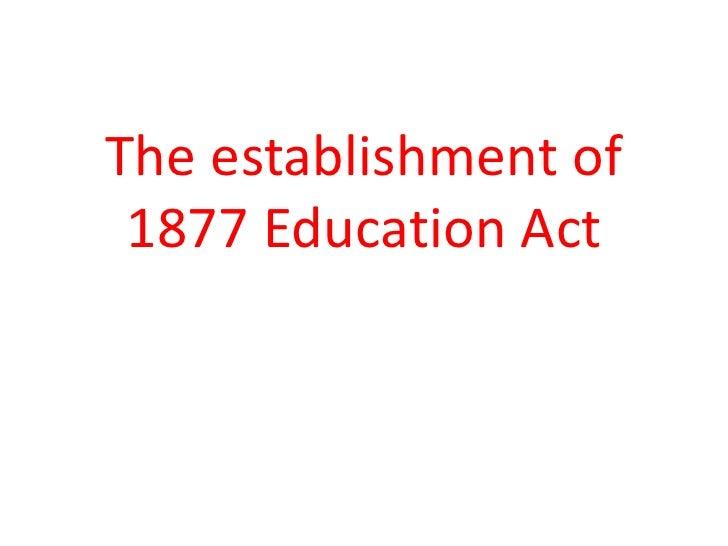 The establishment of 1877 Education Act<br />