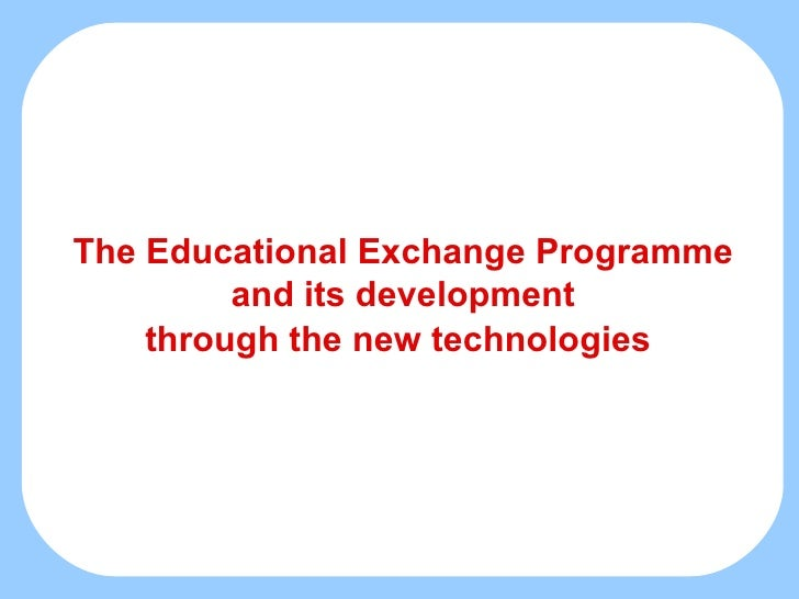 The Educational Exchange Programme and its development through the new technologies