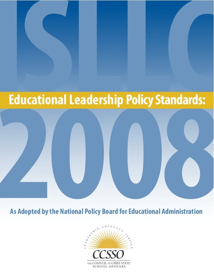 ISLLCEducational Leadership Policy Standards:2008As Adopted by the National Policy Board for Educational Administration