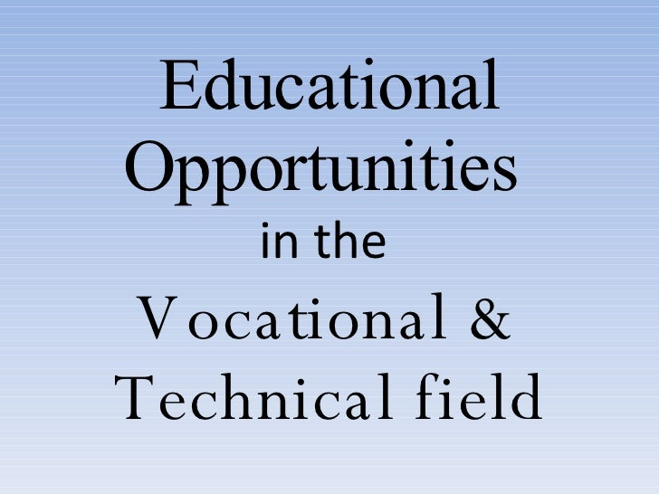 Educational Opportunities  in   the  Vocational & Technical field