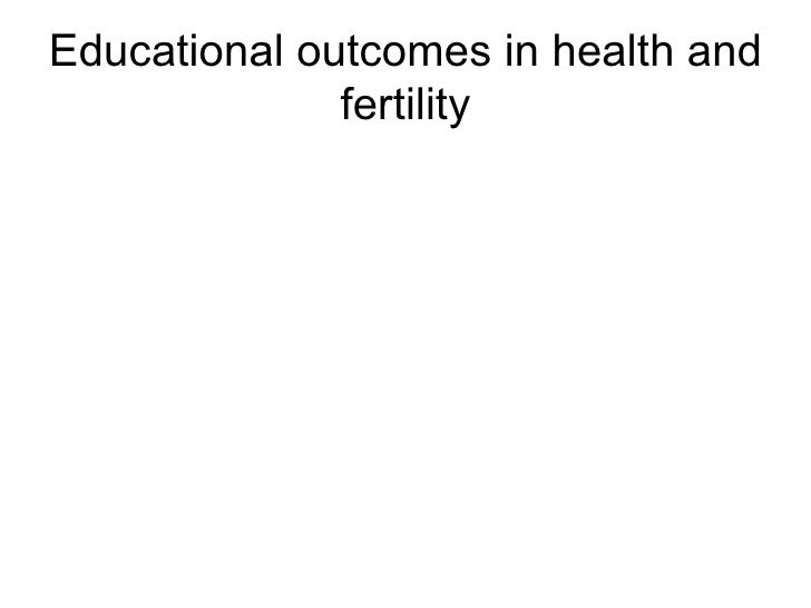 Educational Outcomes In Health And Fertility