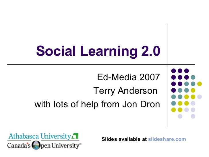 Social Learning 2.0 Ed-Media 2007 Terry Anderson  with lots of help from Jon Dron Slides available at  slideshare.com
