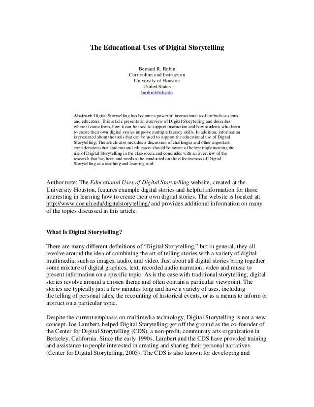 The Educational Uses of Digital Storytelling Bernard R. Robin Curriculum and Instruction University of Houston United Stat...