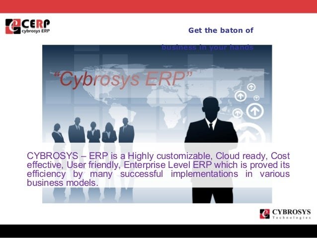 "Get the baton of business in your hands  ""Cybrosys ERP""  CYBROSYS – ERP is a Highly customizable, Cloud ready, Cost effect..."