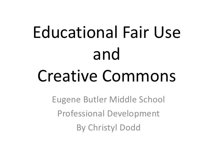 Educational Fair Use and Creative Commons<br />Eugene Butler Middle School<br />Professional Development<br />By Christyl ...