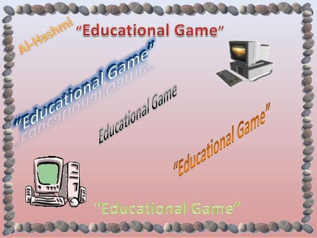 EDUCATIONAL GAME: It means an activity that provides entertainment and teaches the subject. Educational game also is lik...
