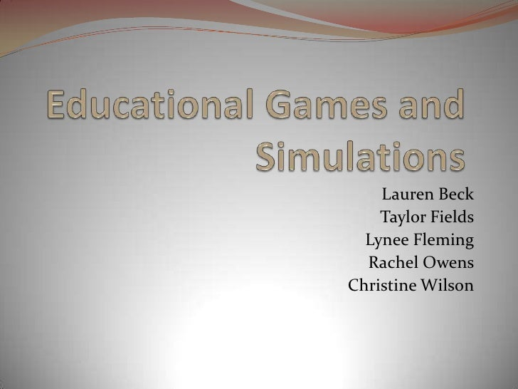Educational Games and Simulations<br />Lauren Beck<br />Taylor Fields<br />Lynee Fleming<br />Rachel Owens<br />Christine ...