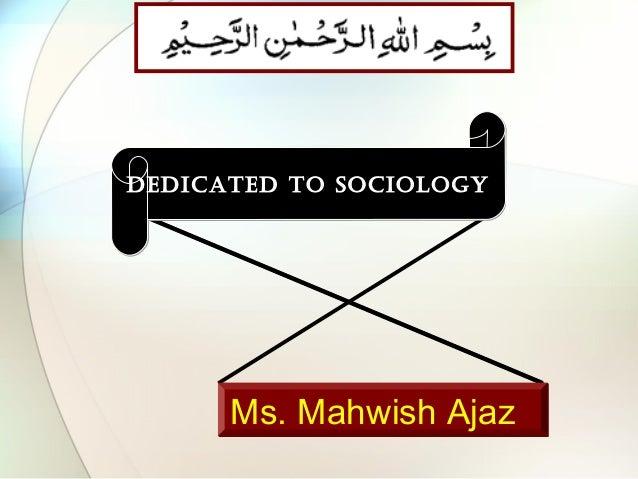 Ms. Mahwish AjazMs. Mahwish Ajaz DEDICATED TO SOCIOLOGYDEDICATED TO SOCIOLOGY