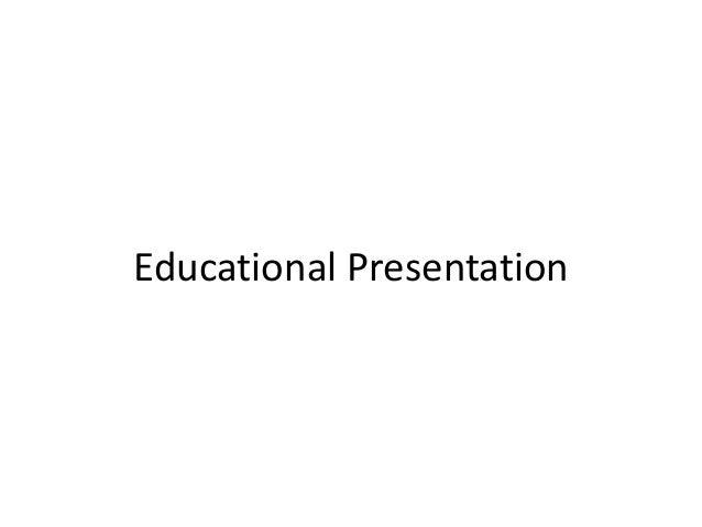 Educational Presentation