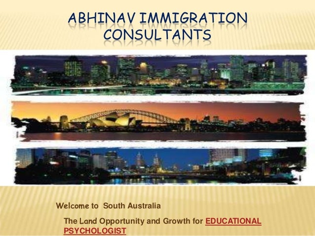 ABHINAV IMMIGRATION CONSULTANTS  Welcome to South Australia The Land Opportunity and Growth for EDUCATIONAL PSYCHOLOGIST