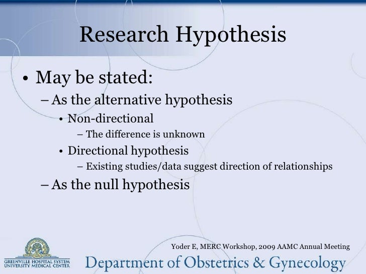directional research hypothesis Research questions and hypotheses applied when conducting a non-directional research hypothesis is one on which an outcome is anticipated but the.