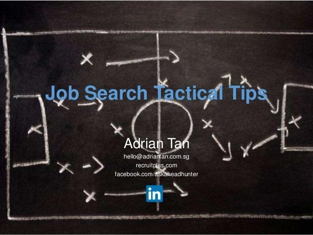 Job Search Tactical Tips Adrian Tan hello@adriantan.com.sg recruitplus.com facebook.com/askaheadhunter
