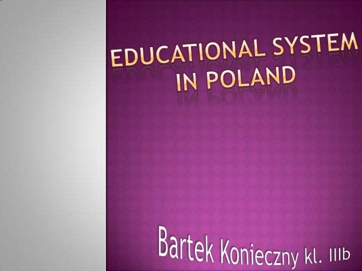 Educational system in Poland<br />Bartek Konieczny kl. IIIb<br />