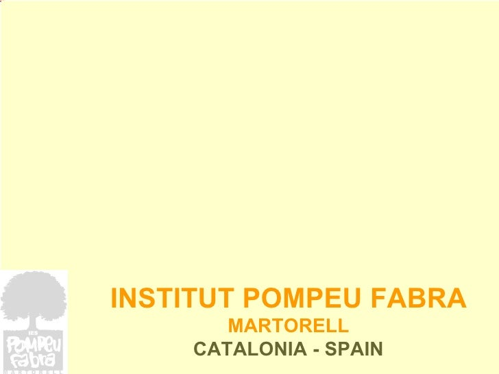 INSTITUT POMPEU FABRA MARTORELL CATALONIA - SPAIN