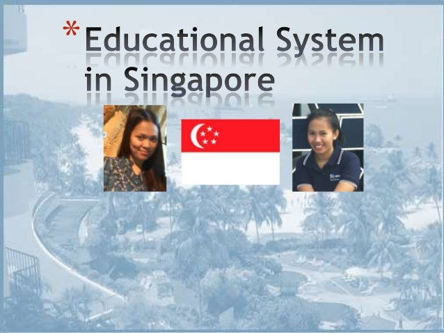 Educational system in singapore final revision
