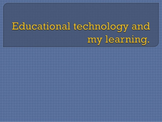 Educational technology and my learning