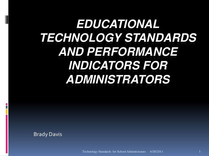 EDUCATIONAL  TECHNOLOGY STANDARDS    AND PERFORMANCE      INDICATORS FOR     ADMINISTRATORSBrady Davis              Techno...