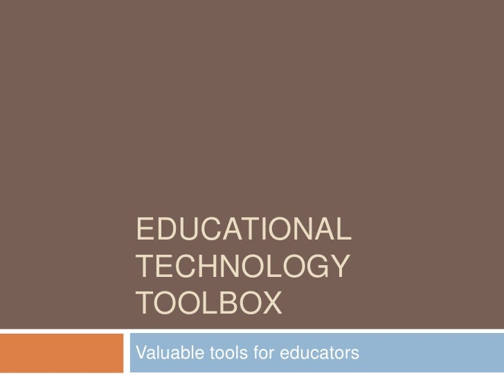 Educational Technology Toolbox<br />Valuable tools for educators<br />