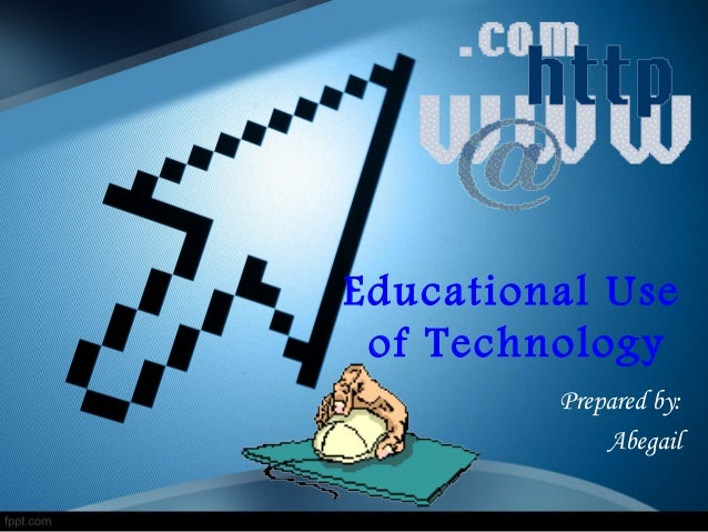 Educational use of technology