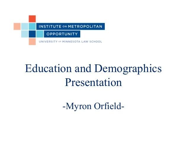 Education and Demographics Presentation -Myron Orfield-