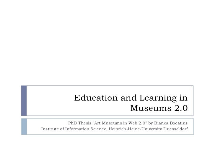 """Education and Learning in Museums 2.0<br />PhD Thesis """"Art Museums in Web 2.0"""" by Bianca Bocatius<br />Institute of Inform..."""
