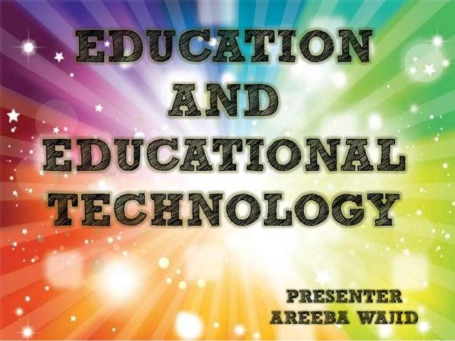 EDUCATION    ANDEDUCATIONALTECHNOLOGY       PRESENTER      AREEBA WAJID