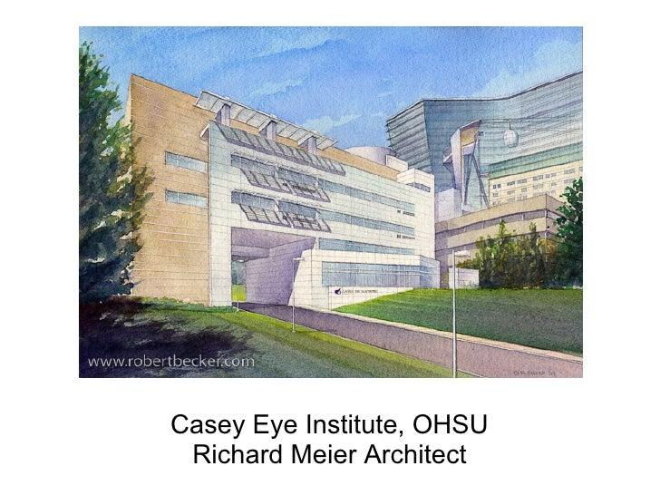 Casey Eye Institute, OHSU  Richard Meier Architect