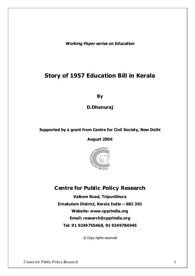 Centre for Public Policy Research 1 Working Paper series on Education Story of 1957 Education Bill in Kerala By D.Dhanuraj...