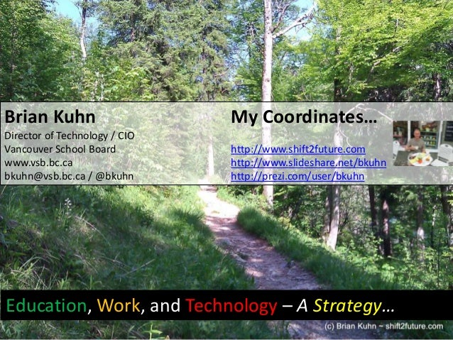 Brian Kuhn                     My Coordinates…Director of Technology / CIOVancouver School Board         http://www.shift2...