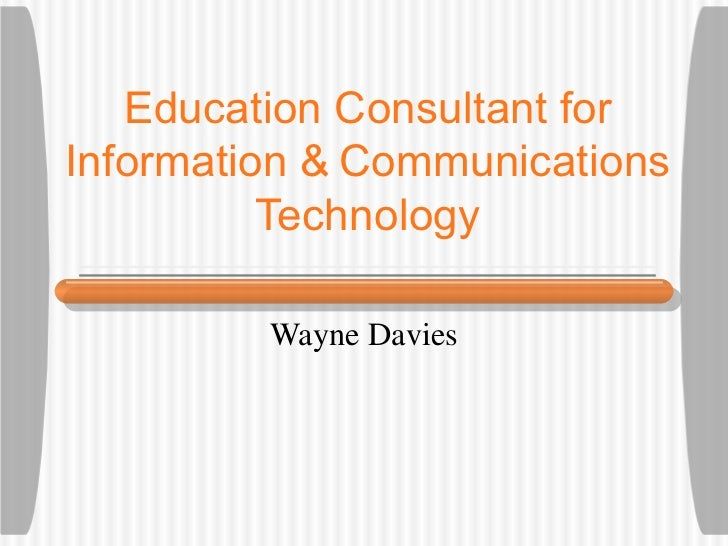 Education Consultant for Information &   Communications Technology Wayne Davies