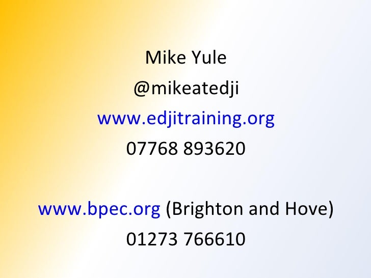 <ul><li>Mike Yule </li></ul><ul><li>@mikeatedji </li></ul><ul><li>www.edjitraining.org </li></ul><ul><li>07768 893620 </li...