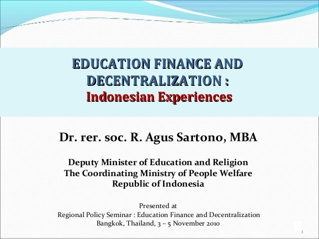 1 EDUCATION FINANCE ANDEDUCATION FINANCE AND DECENTRALIZATION :DECENTRALIZATION : Indonesian ExperiencesIndonesian Experie...