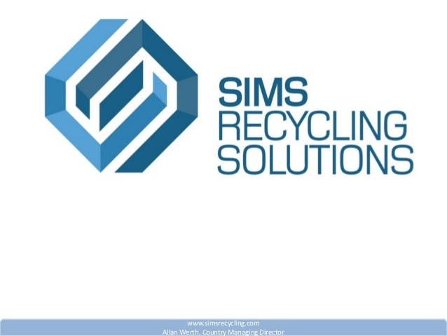 www.simsrecycling.com Allan Werth, Country Managing Director