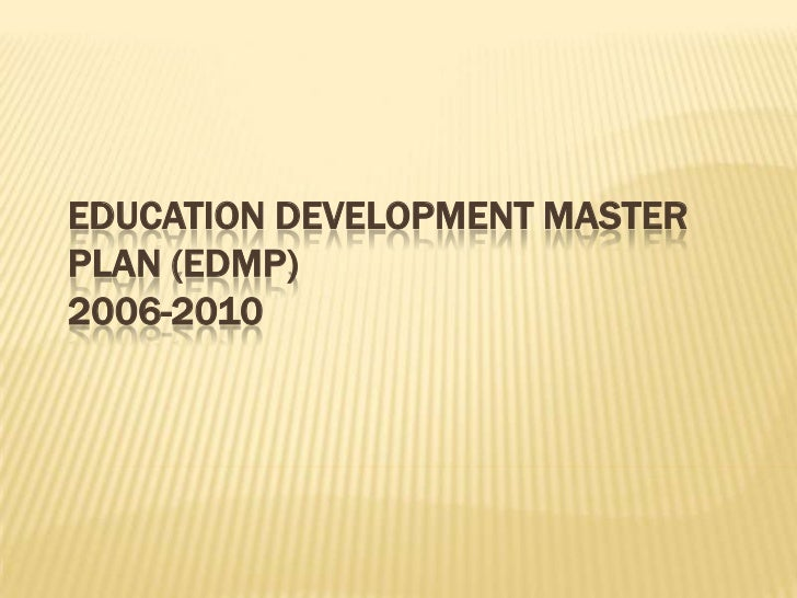 EDUCATION DEVELOPMENT MASTERPLAN (EDMP)2006-2010