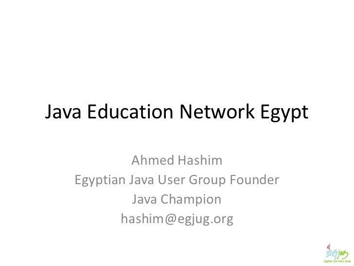 Java Education Network Egypt            Ahmed Hashim   Egyptian Java User Group Founder             Java Champion         ...