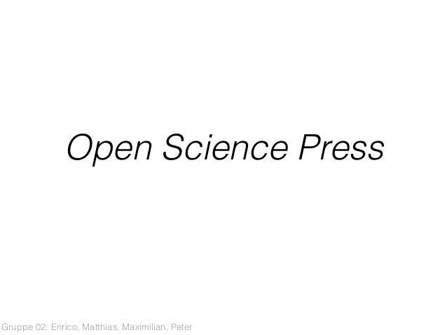 Open Science Press Gruppe 02: Enrico, Matthias, Maximilian, Peter