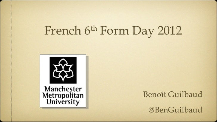 French 6 Form Day 2012       th               Benoît Guilbaud                @BenGuilbaud