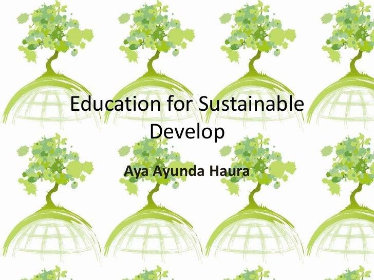 Education for Sustainable Develop<br />AyaAyundaHaura<br />