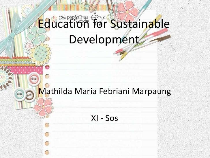 Education for Sustainable     DevelopmentMathilda Maria Febriani Marpaung            XI - Sos