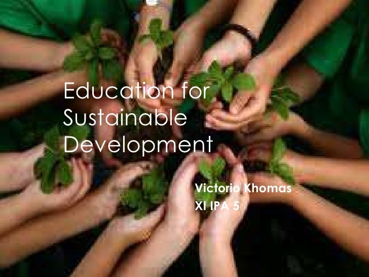 VictorioKhomas<br />XI IPA 5<br />Education for Sustainable Development<br />