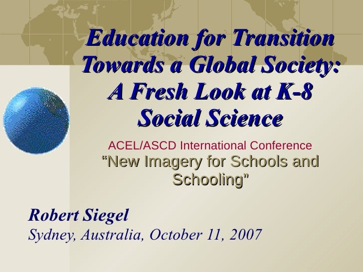 "Education for Transition Towards a Global Society: A Fresh Look at K-8 Social Science ACEL/ASCD International Conference ""..."