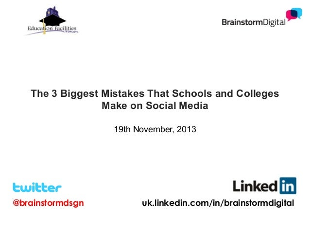 The 3 Biggest Mistakes That Schools and Colleges Make on Social Media 19th November, 2013  @brainstormdsgn  uk.linkedin.co...