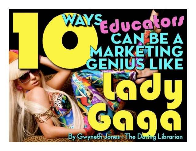 10 Ways Educators Can be a Marketing Genius Like Lady Gaga