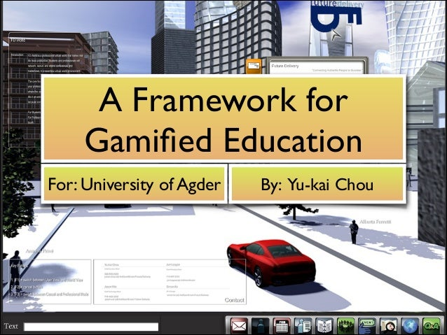 A Framework for Gamified Education For: University of Agder  By: Yu-kai Chou